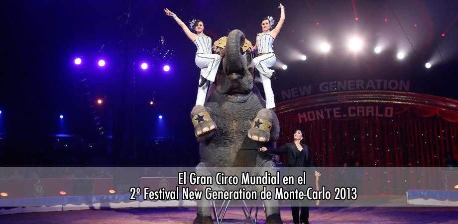 El Gran Circo Mundial en el 2 Festival New Generation de Monte Carlo 2013